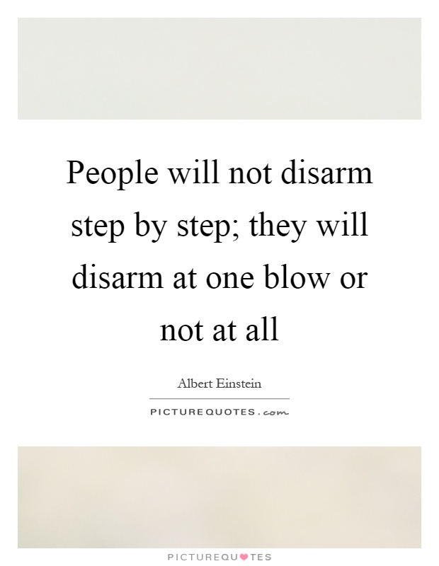 People will not disarm step by step; they will disarm at one blow or not at all Picture Quote #1
