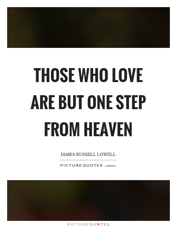 Those who love are but one step from heaven Picture Quote #1