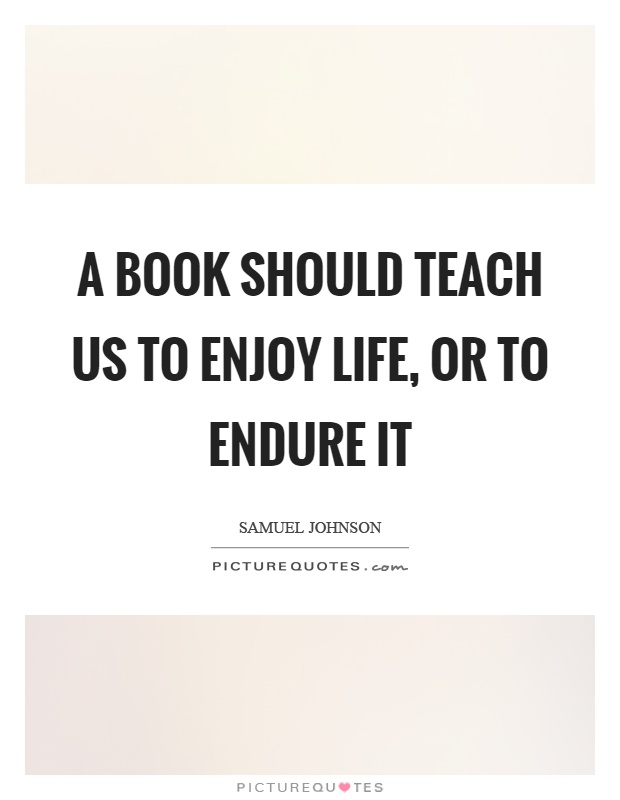 A book should teach us to enjoy life, or to endure it Picture Quote #1