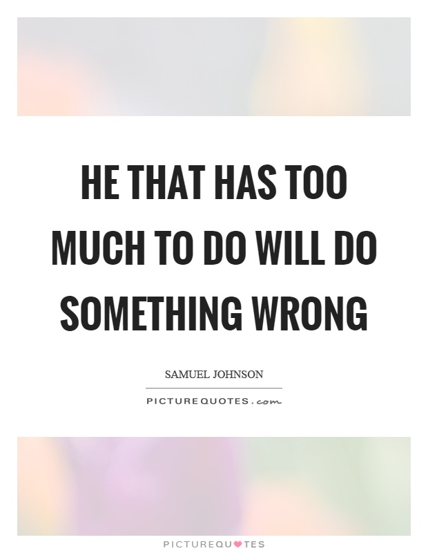 He that has too much to do will do something wrong Picture Quote #1