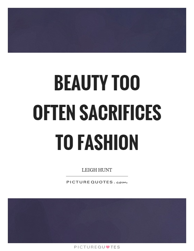 Beauty too often sacrifices to fashion Picture Quote #1