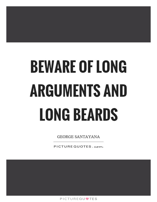Beware of long arguments and long beards Picture Quote #1
