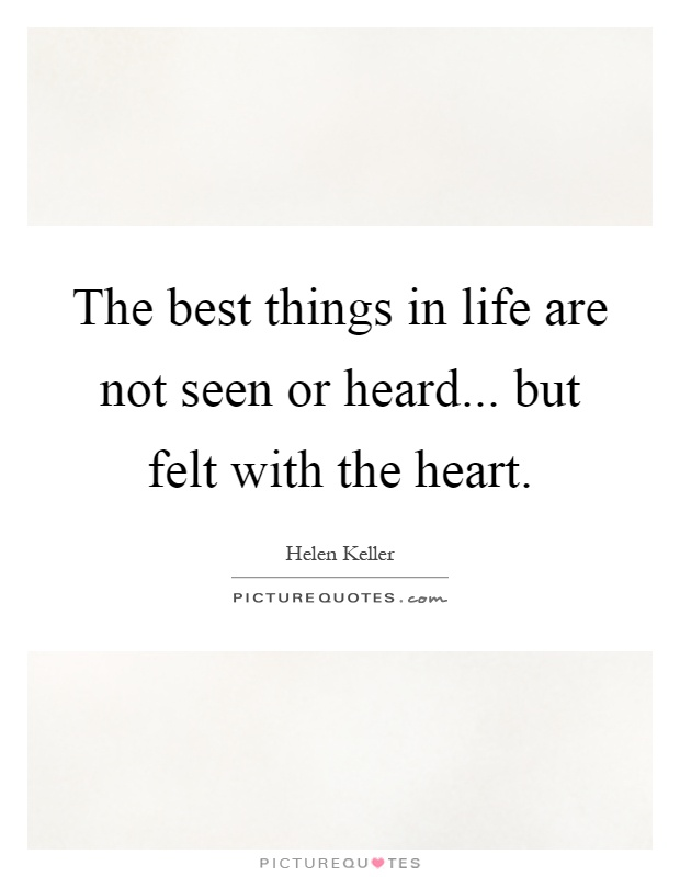 The best things in life are not seen or heard... but felt with the heart Picture Quote #1