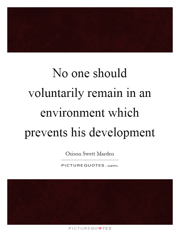 No one should voluntarily remain in an environment which prevents his development Picture Quote #1