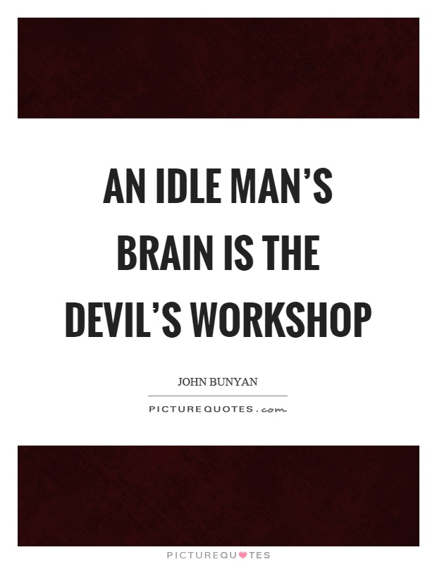 an ideal mind is a devils workshop Devil's workshop is the second of a pair of albums by frank black and the catholics to be simultaneously released on august 20, 2002 his kingly cave was originally recorded for an aborted album project in mid-2000 entitled sunday sunny mill valley groove day velvety's music comes from an earlier pixies b- side,.