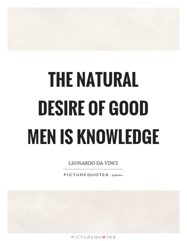 The natural desire of good men is knowledge Picture Quote #1
