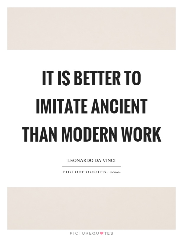 It is better to imitate ancient than modern work Picture Quote #1