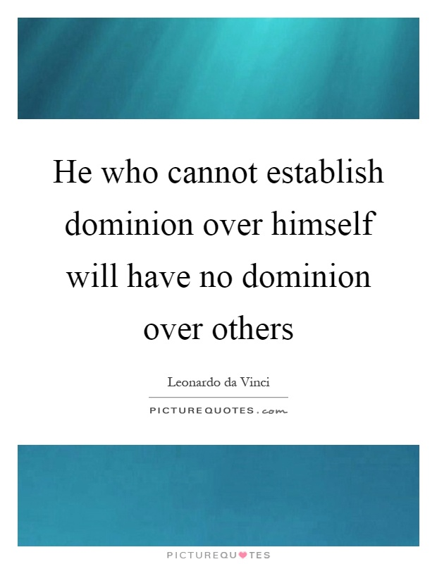 He who cannot establish dominion over himself will have no dominion over others Picture Quote #1
