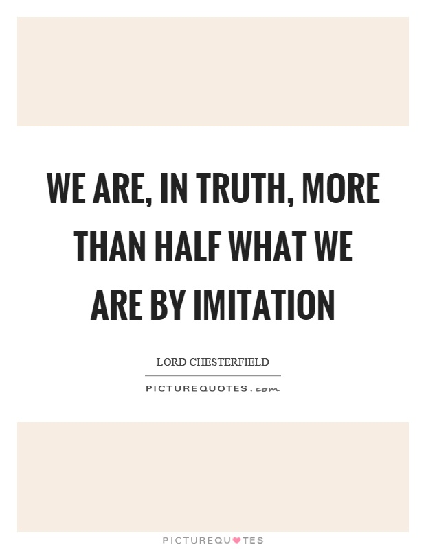 We are, in truth, more than half what we are by imitation Picture Quote #1