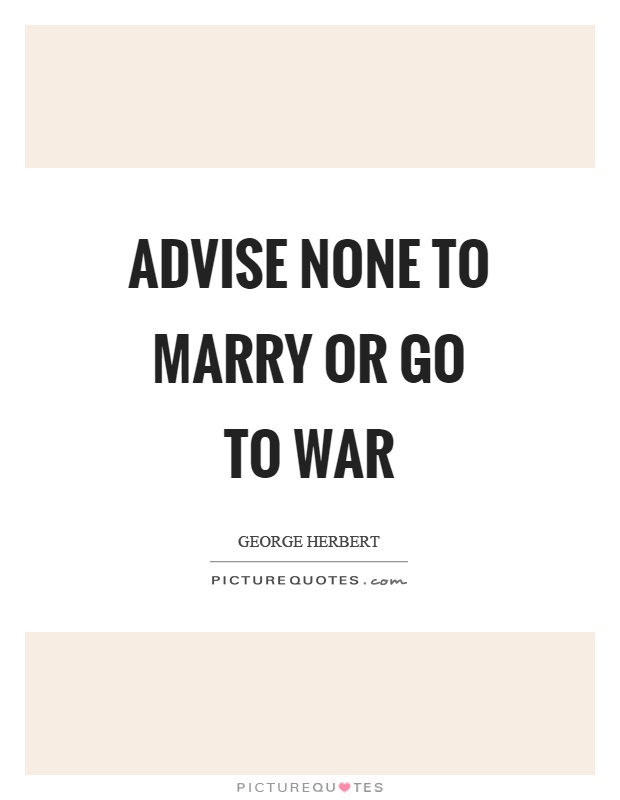 Advise none to marry or go to war Picture Quote #1