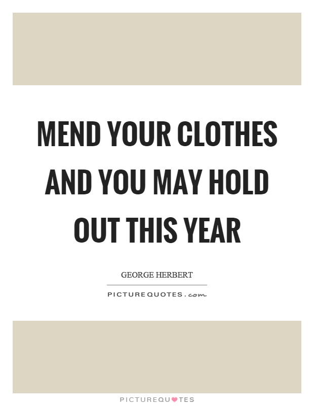 Mend your clothes and you may hold out this year Picture Quote #1