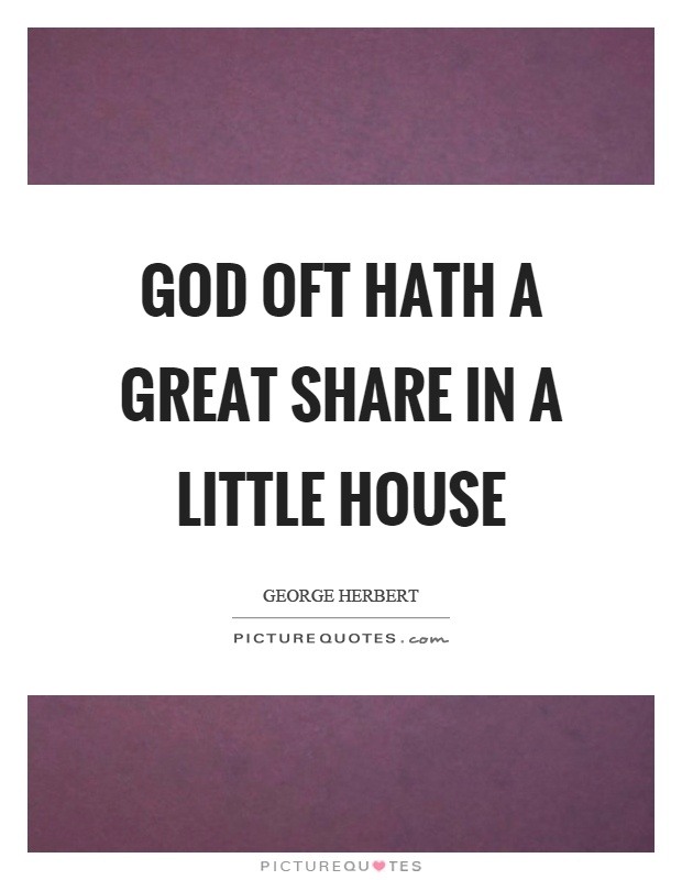 God oft hath a great share in a little house Picture Quote #1