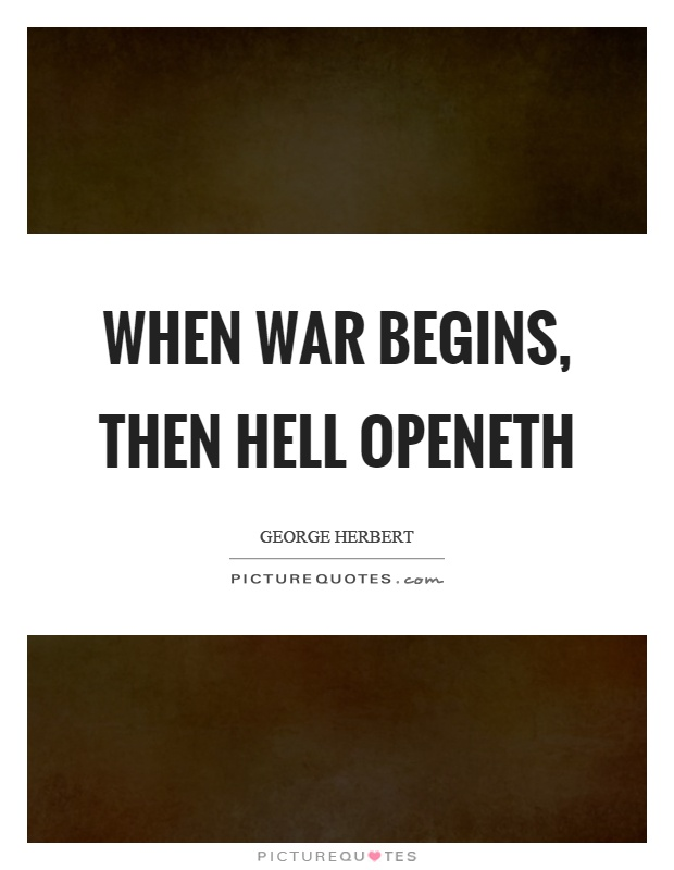 When war begins, then hell openeth Picture Quote #1