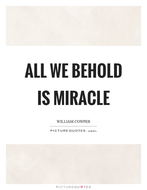 All we behold is miracle Picture Quote #1
