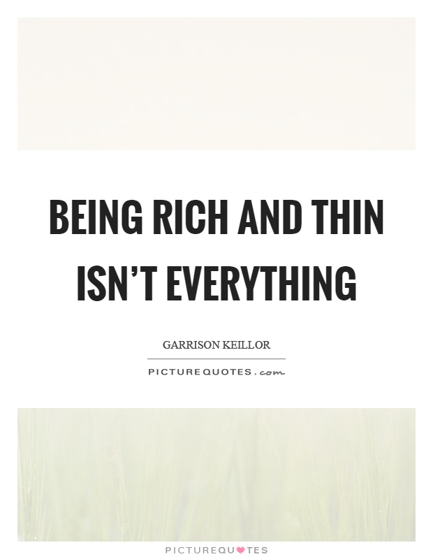 Being rich and thin isn't everything Picture Quote #1