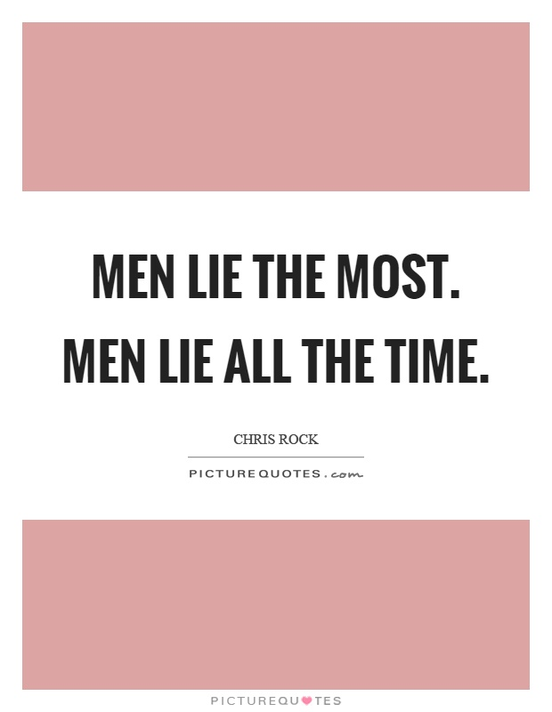 Men lie the most. Men lie all the time | Picture Quotes