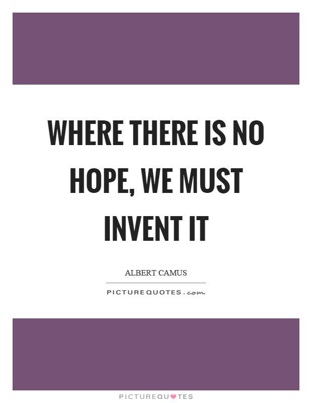 Where there is no hope, we must invent it Picture Quote #1