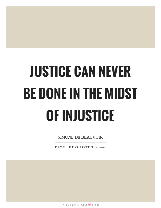 Justice can never be done in the midst of injustice Picture Quote #1