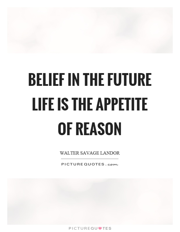 Belief in the future life is the appetite of reason Picture Quote #1