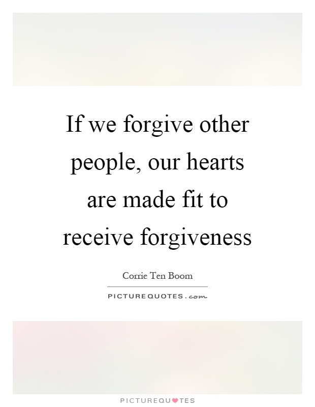 If we forgive other people, our hearts are made fit to receive forgiveness Picture Quote #1
