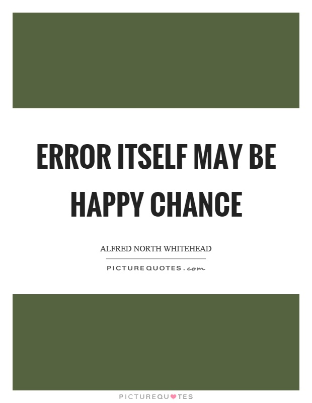 Error itself may be happy chance Picture Quote #1