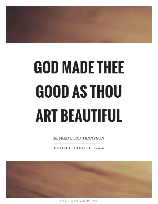 God made thee good as thou art beautiful Picture Quote #1