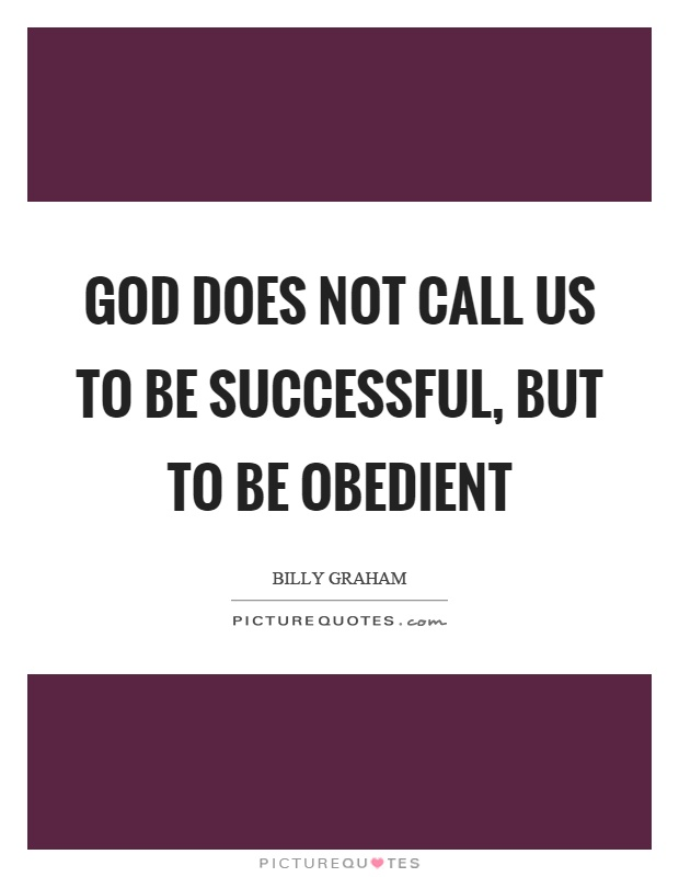 God does not call us to be successful, but to be obedient Picture Quote #1