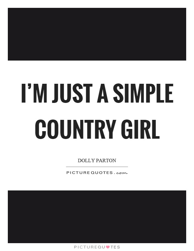 I Am Just A Simple Girl Quotes: I'm Just A Simple Country Girl