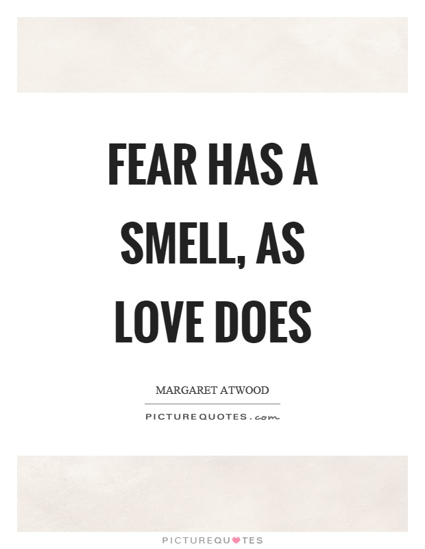 Fear has a smell, as love does Picture Quote #1