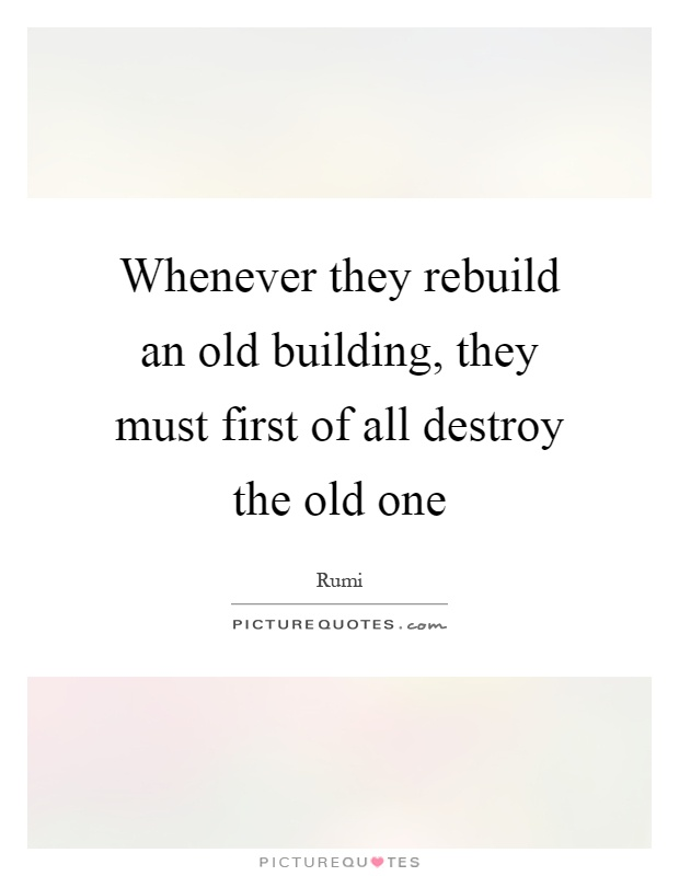 Whenever they rebuild an old building, they must first of all destroy the old one Picture Quote #1