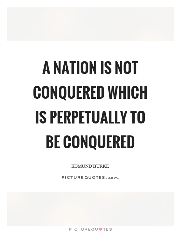 A nation is not conquered which is perpetually to be conquered Picture Quote #1