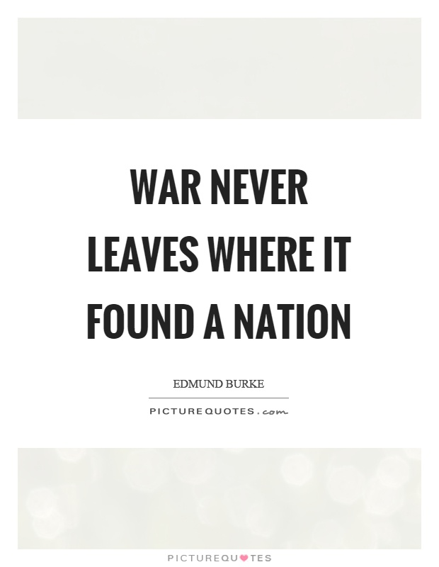 War never leaves where it found a nation Picture Quote #1