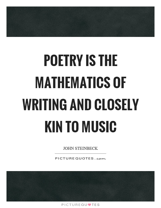 Poetry is the mathematics of writing and closely kin to music Picture Quote #1
