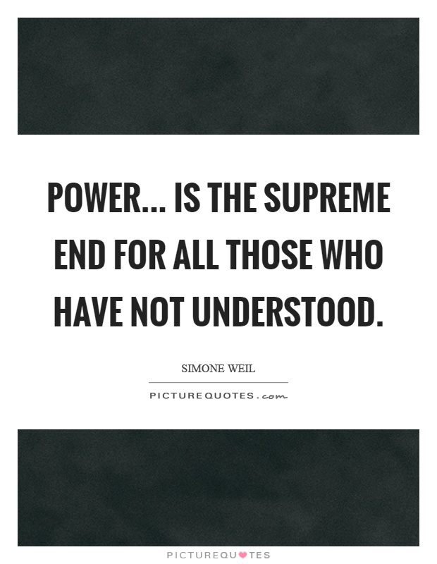 Power... is the supreme end for all those who have not understood Picture Quote #1