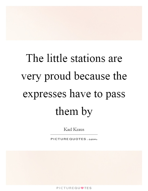 The little stations are very proud because the expresses have to pass them by Picture Quote #1