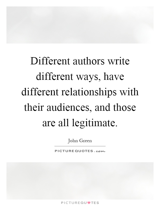 Different authors write different ways, have different relationships with their audiences, and those are all legitimate Picture Quote #1