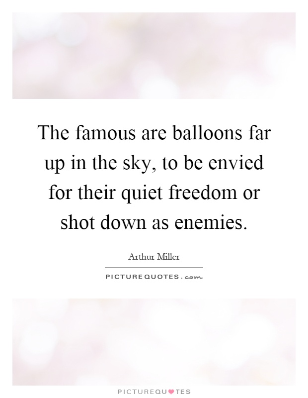 The famous are balloons far up in the sky, to be envied for their quiet freedom or shot down as enemies Picture Quote #1