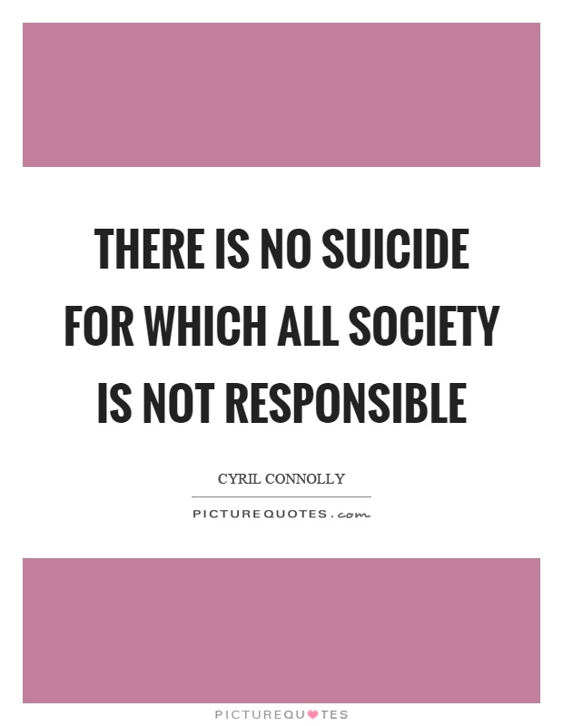 There is no suicide for which all society is not responsible Picture Quote #1