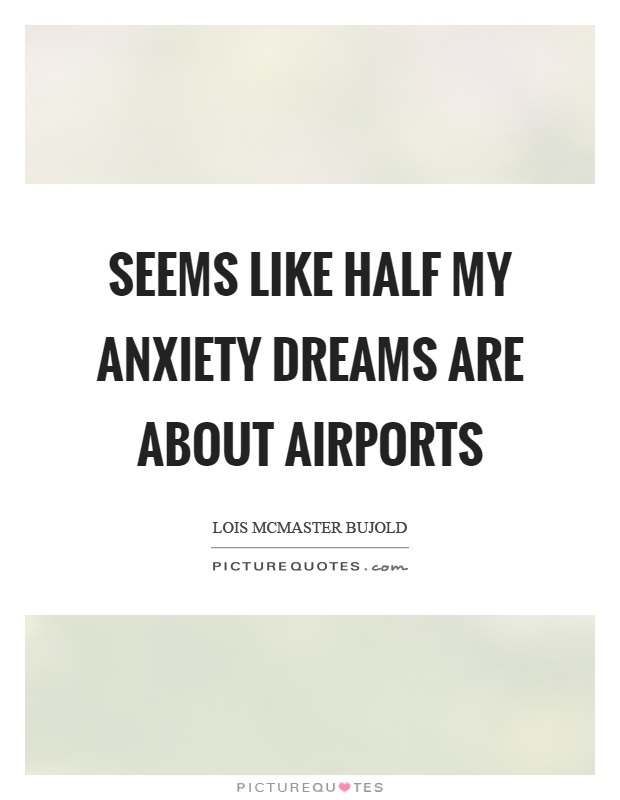 Seems like half my anxiety dreams are about airports Picture Quote #1