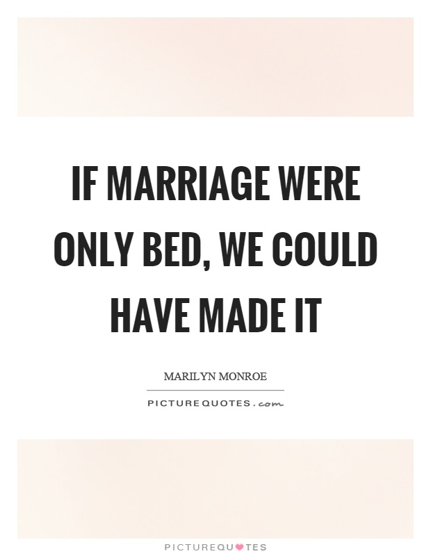 If marriage were only bed, we could have made it Picture Quote #1