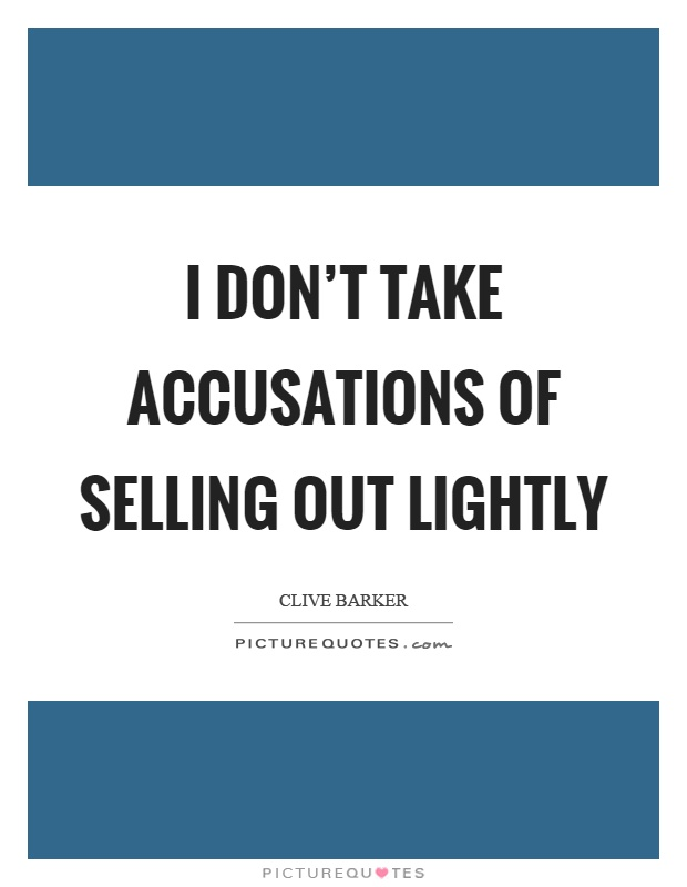 I don't take accusations of selling out lightly Picture Quote #1