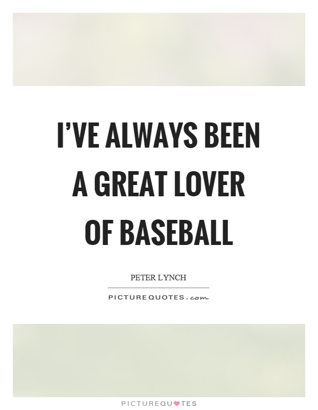 I've always been a great lover of baseball Picture Quote #1