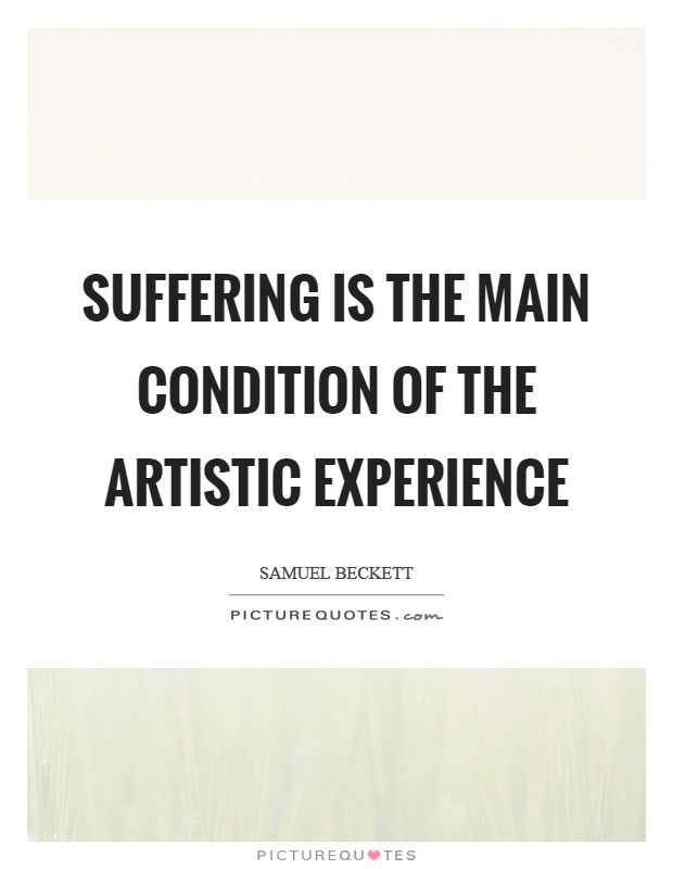 Suffering is the main condition of the artistic experience Picture Quote #1