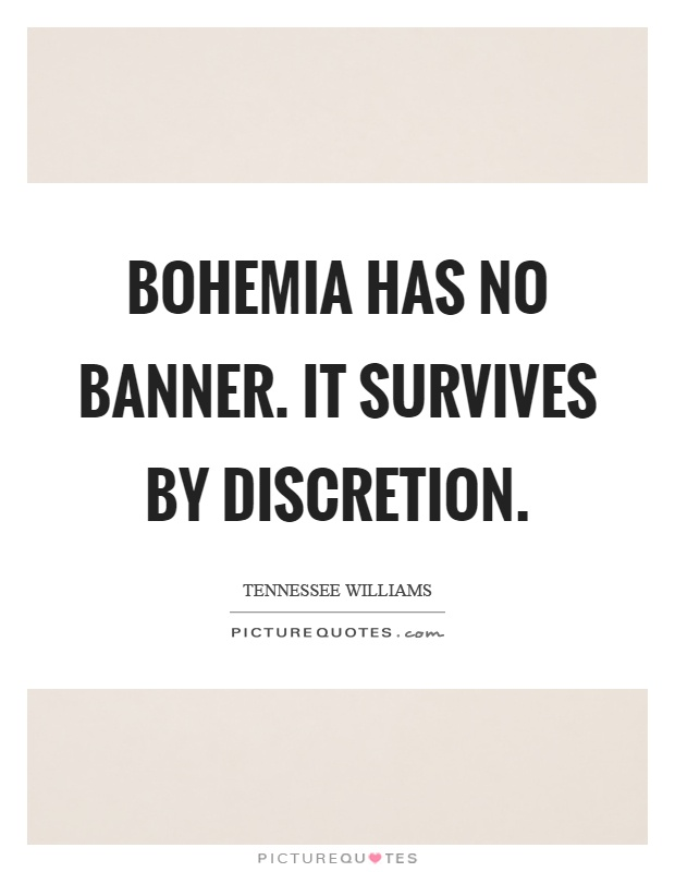 Bohemia has no banner. It survives by discretion Picture Quote #1