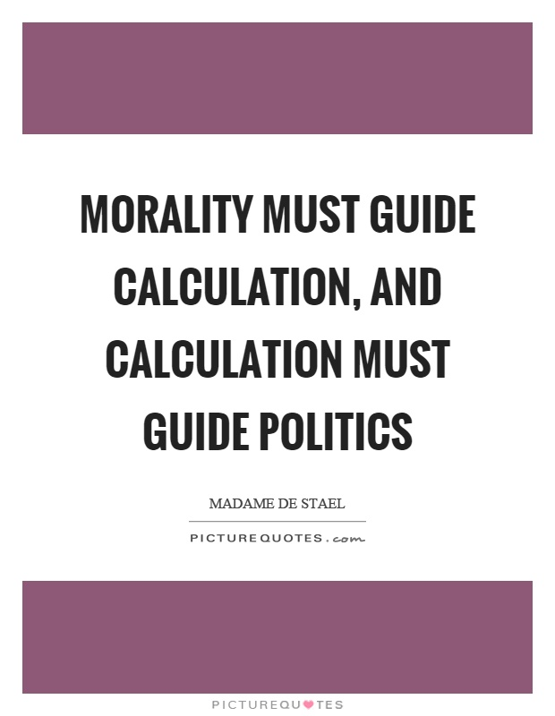 Morality must guide calculation, and calculation must guide politics Picture Quote #1