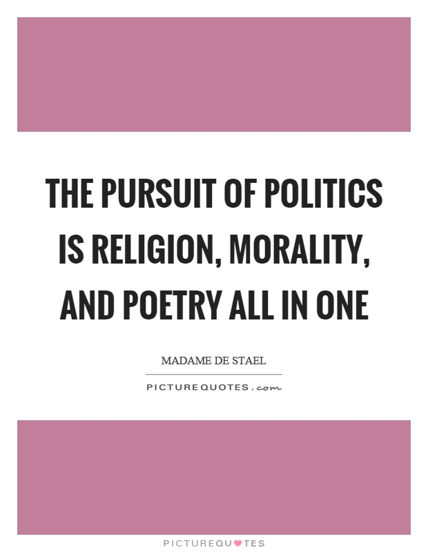 The pursuit of politics is religion, morality, and poetry all in one Picture Quote #1