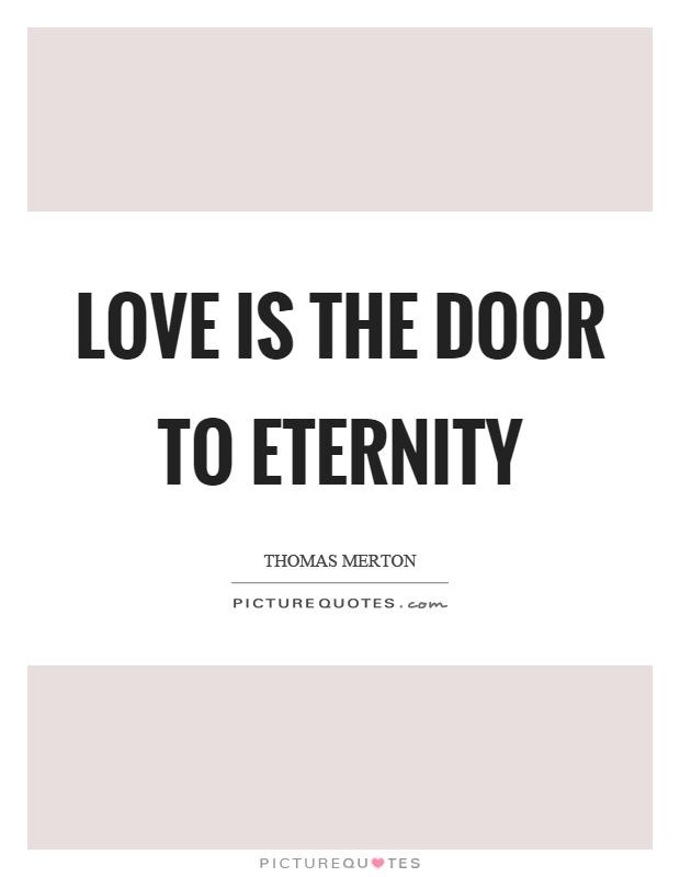 Love is the door to eternity Picture Quote #1