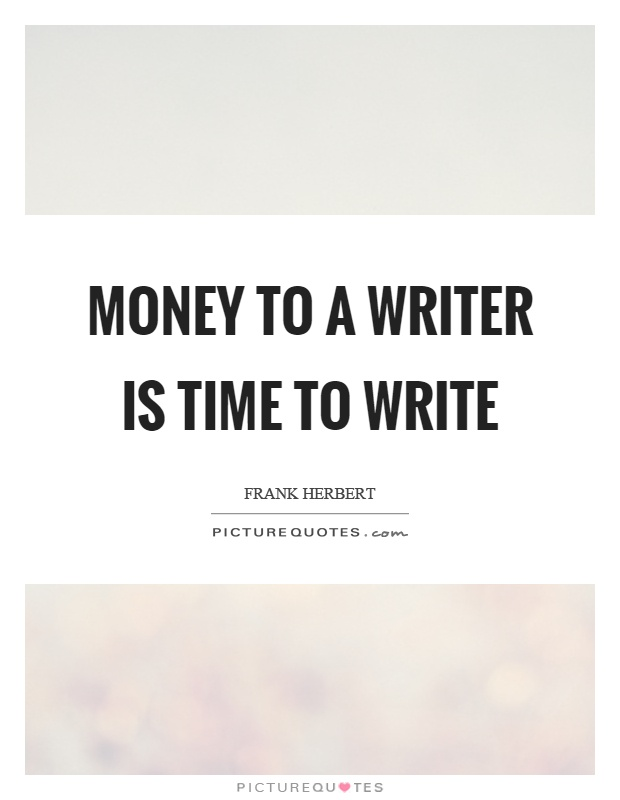 Money to a writer is time to write Picture Quote #1