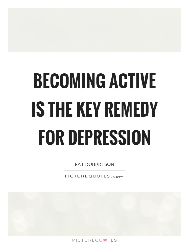 Becoming active is the key remedy for depression Picture Quote #1