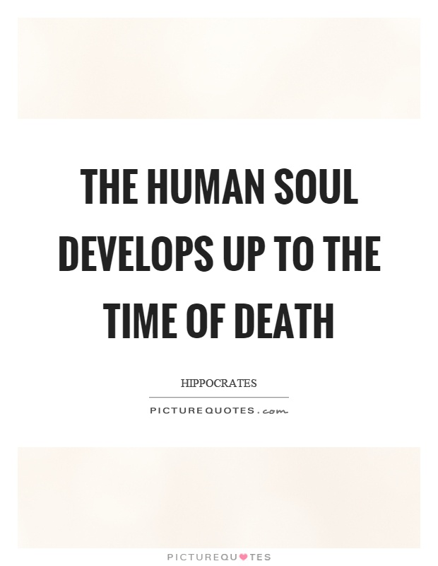 The human soul develops up to the time of death Picture Quote #1